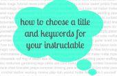 Comment choisir un titre et Mots clés pour votre instructable