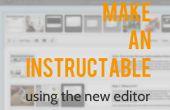 Comment faire une Instructable utilisant le nouvel éditeur
