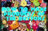 Comment faire des produits des boutons