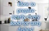 Comment se préparer à presque tous les aliments pour des plats savoureux !