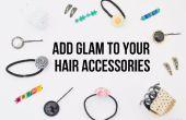 Ajouter glam à vos accessoires cheveux ennuyeux à l'aide de simples DIYS