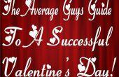 Le Guide de gars moyen pour une Saint Valentin réussie !
